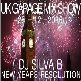 DJ SILVA B - NEW YEARS RESOLUTION UK GARAGE MIX SHOW 28-12-2016