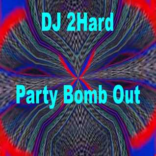 DJ 2Hards Party Bomb Out