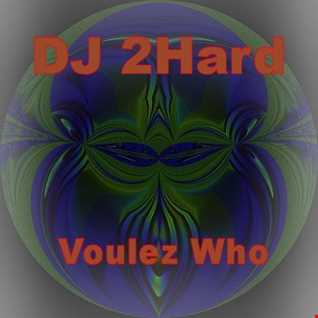 DJ 2Hard   Voulez Who