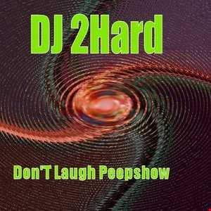 DJ 2Hards Don'T Laugh Peepshow   Mix of old tracks 3