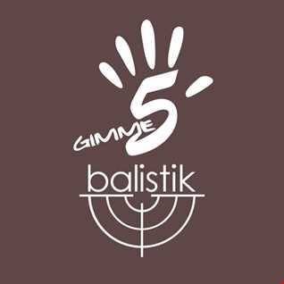 Balistik - Gimme Five
