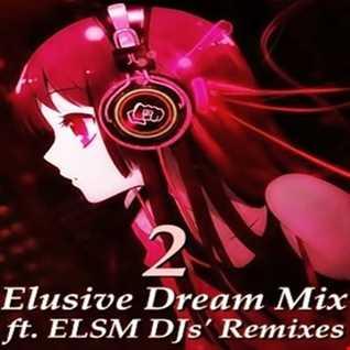 Elusive Dream Mix ft. ELSM DJs' Remixes Vol. 2