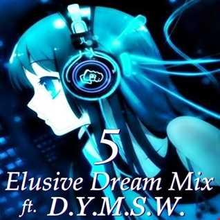 Elusive Dream Mix Vol. 5 ft DYMSW
