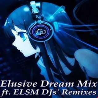 Elusive Dream Mix ft ELSM DJs' Remixes