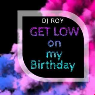 2018 Dj Roy Get Low on my Birthday