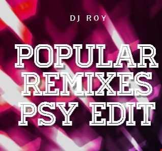 2018 Dj Roy Popular Remixes Psy Edit
