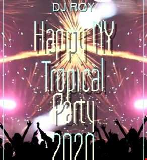 2020 Dj Roy Happy NY Tropical Party