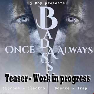 2017 Dj Roy Once Badass Always (work in progress)