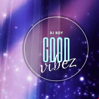 2018 Dj Roy Good Vibez