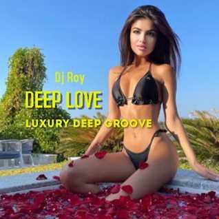 2021 Dj Roy Deep Love   Luxury Deep Groove