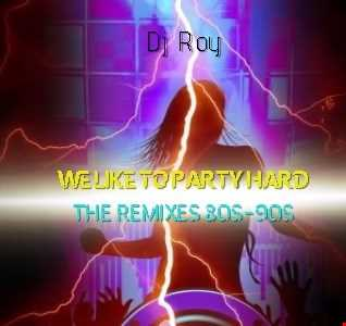 2019 Dj Roy We Like To Party Hard  The Remixes 80s 90s