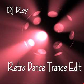 2017 Dj Roy Retro Dance Trance Edit