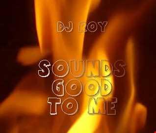2018 Dj Roy Sounds Good to Me