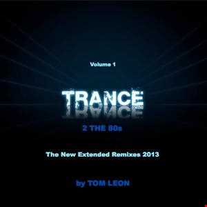 Remixes: Trance 2 The 80s • The New Extended Remixes 2013 • Volume 1 • IN THE MIX