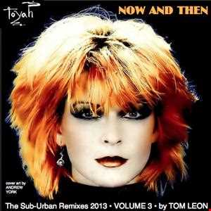 Remixes: TOYAH • NOW AND THEN • The Sub-Urban Remixes 2013 • Volume 3 • IN THE MIX