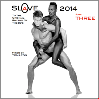 SLAVE ! To The Original Rhythm Of The 80's • 2014 • Part THREE