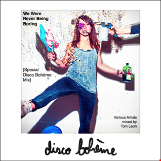 Remixes: We Were Never Being Boring [Special Disco Bohème Mix] 2014 • Volume 1 + 2
