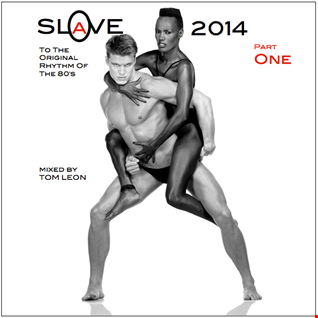 SLAVE ! To The Original Rhythm Of The 80's • 2014 • Part ONE