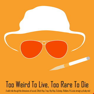 Too weird to live, too rare to die!