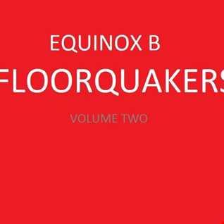 Equinox B 'Floorquakers' Volume Two