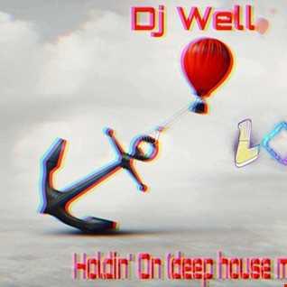 Dj Well - Holdin' On {deep house mix)