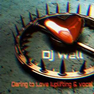 Dj Well - Daring to Love (vocal & uplifting trance)