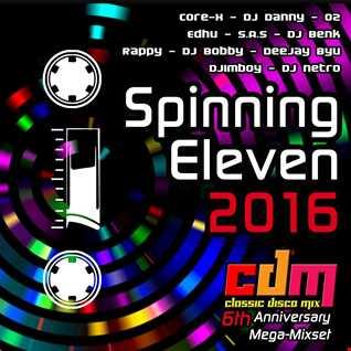 SPINNING ELEVEN 2016 (CDM 6th Aniversary Mega Mixset)