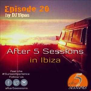 After 5 Sessions in Ibiza mixed by DJ Vipas - Episode 20