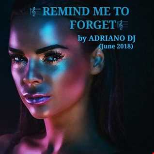 REMIND ME TO FORGET By ADRIANO Dj (June 2018)