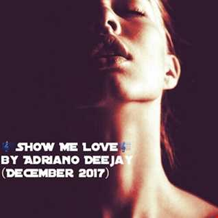 SHOW ME LOVE by AdrianoDeejay (December 2017)