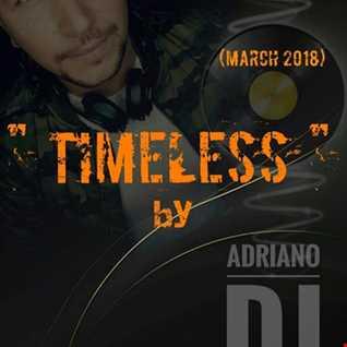 TIMELESS By Adriano Dj (March 2018)