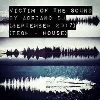 VICTIM OF THE SOUND By Adriano Dj (September 2017)(Tech   House)