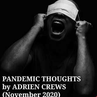 PANDEMIC THOUGHTS by ADRIEN CREWS (November 2020)