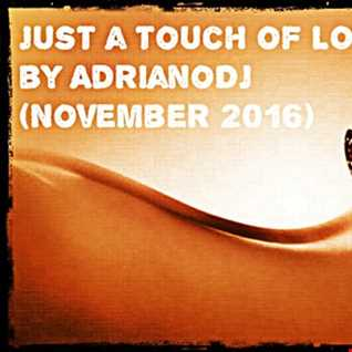 Just a touch of Love by AdrianoDj (November 2016)