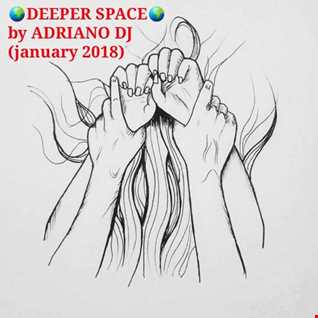 DEEPER SPACE by Adriano Dj (January 2018)