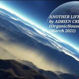 ANOTHER LIFE by ADRIEN CREWS (OrganicHouse:Downtempo) (March 2021)
