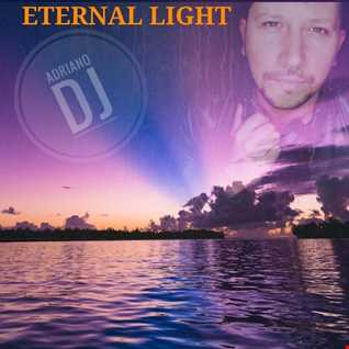 ETERNAL LIGHT By Adriano Dj ( May 2020)