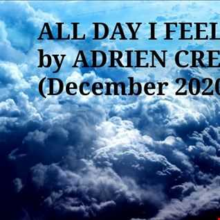ALL DAY I FEEL by ADRIEN CREWS (ORGANIC HOUSE:DOWNTEMPO)(DECEMBER2020)