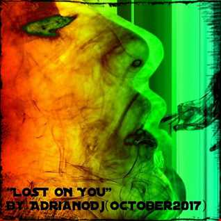 LOST ON YOU By AdrianoDj (October2017)
