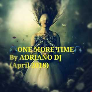ONE MORE TIME By Adriano Dj (Tech House April2018)