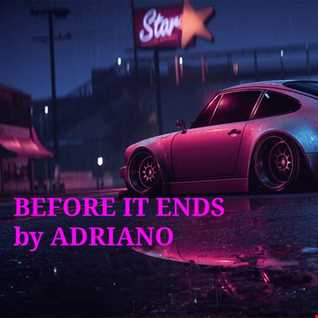 BEFORE IT ENDS by ADRIANO (July 2020)