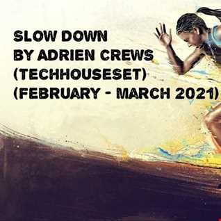 SLOW DOWN by ADRIEN CREWS (TechHouseSet) (February   March 2021)