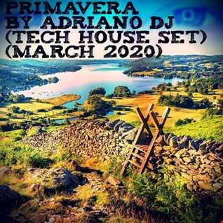PRIMAVERA By Adriano Dj (Tech House Set) (March 2020)