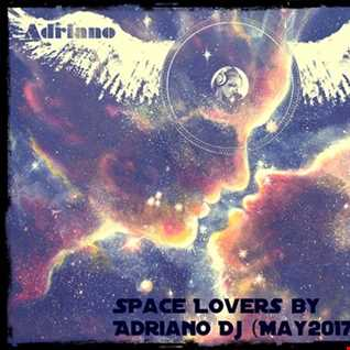 SPACE LOVERS BY ADRIANO DJ(MAY 2017)