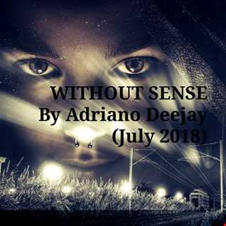 WITHOUT SENSE By Adriano Dj (July 2018)