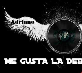 ME GUSTA LA DEBANDADA By ADRIANO DJ (MAY2017)