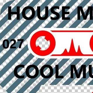 027 - HOUSE MUSIC - COOL MUSIC