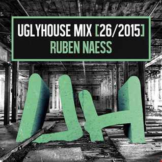 RUBEN NAESS - UGLYHOUSE MIX [26/2015]