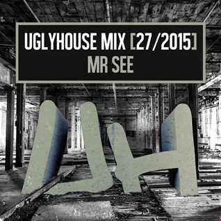 MR SEE - UGLYHOUSE MIX [27/2015]