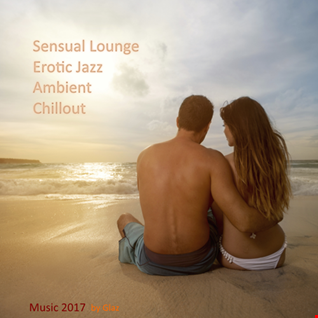 Ambient Chillout Sensual Lounge Erotic Jazz Music 2017